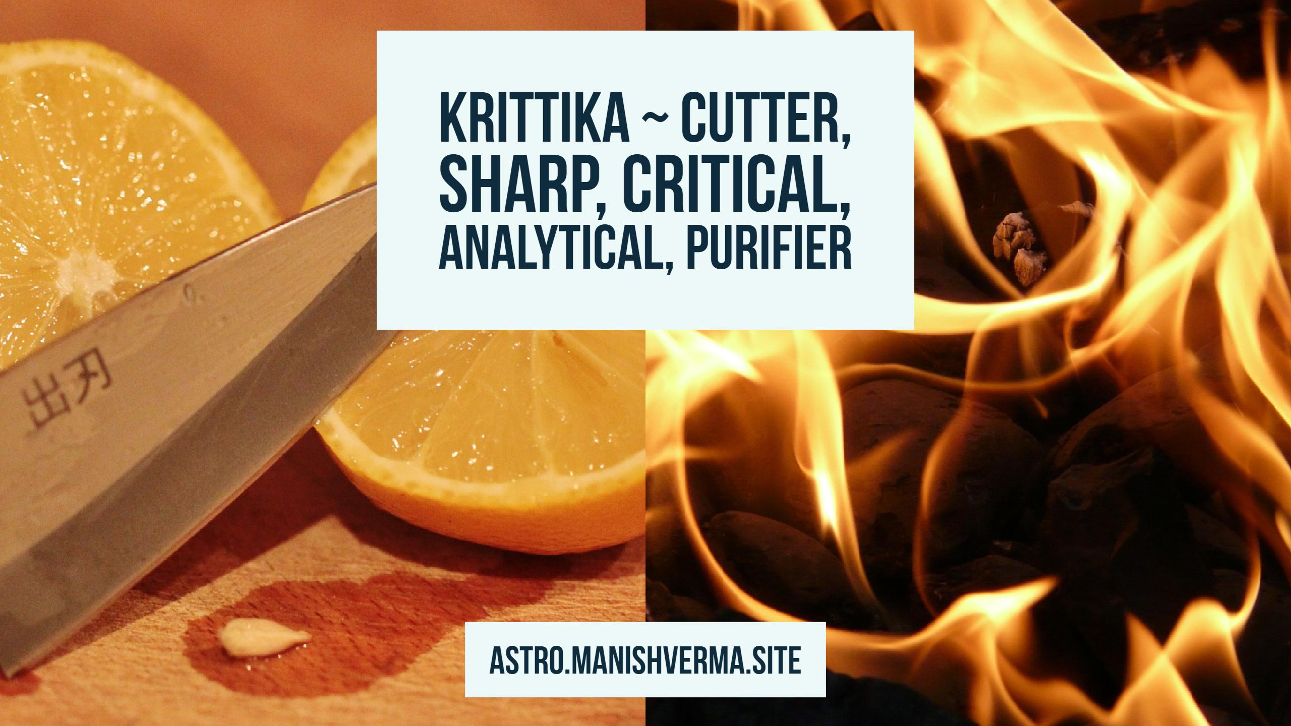 Krittika Nakshatra ~ Cutter, Sharp, Critical, Analytical, Purifier