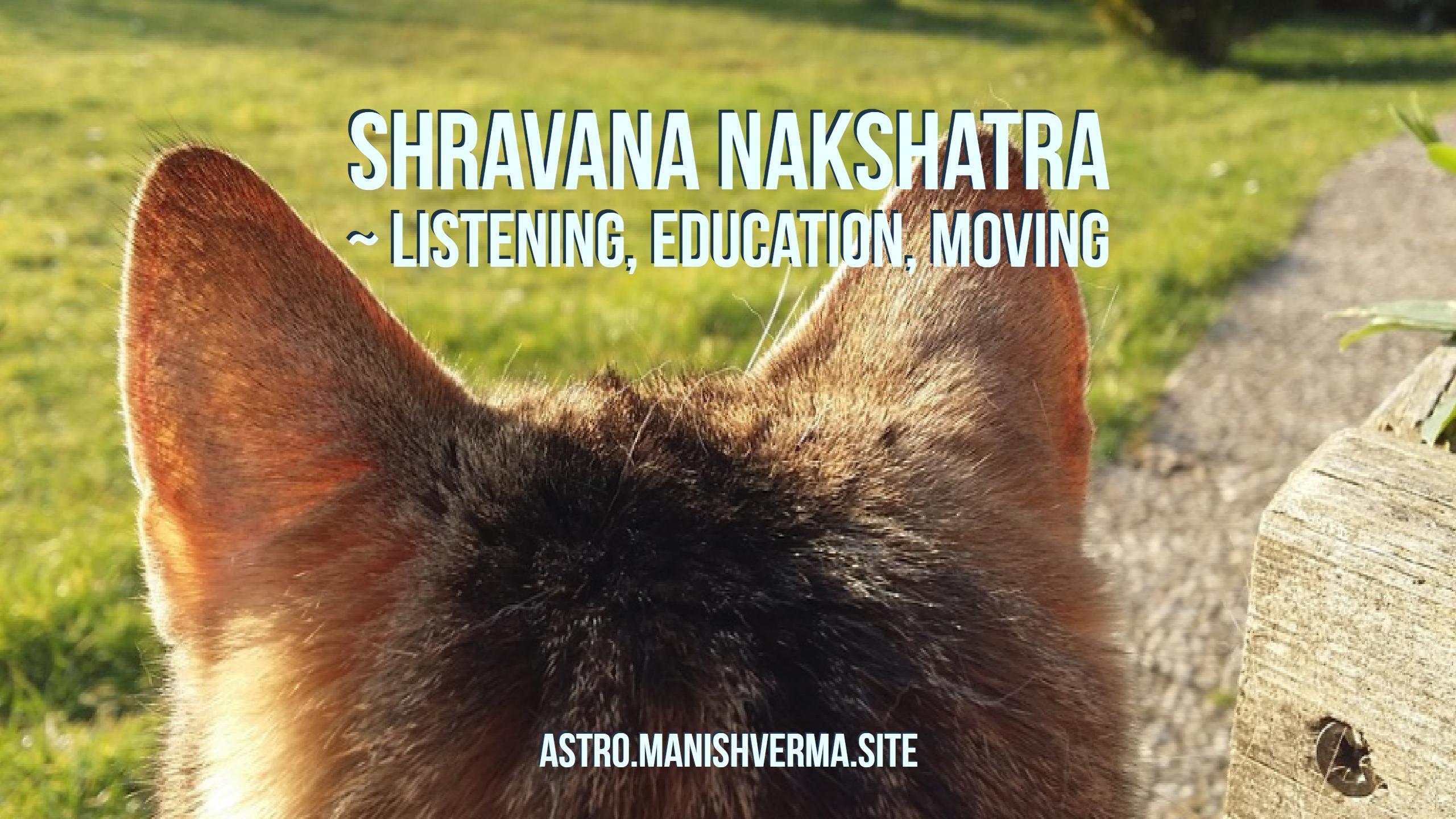 Shravana Nakshatra ~ Listening, Education, Moving