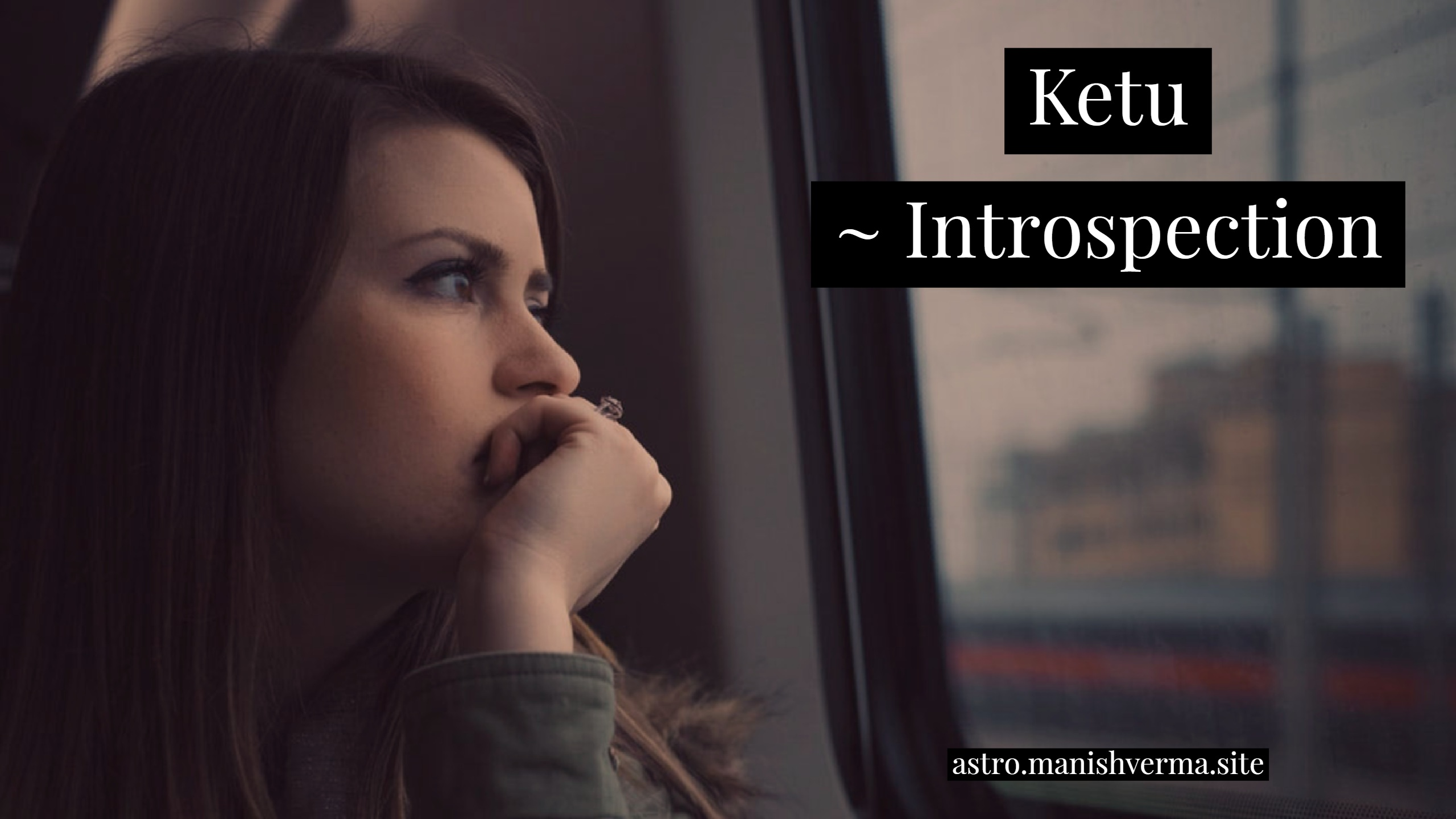 Ketu ~ Introspection