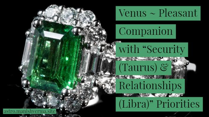 "Venus ~ Pleasant Companion with ""Security (Taurus) & Relationships (Libra)"" Priorities"